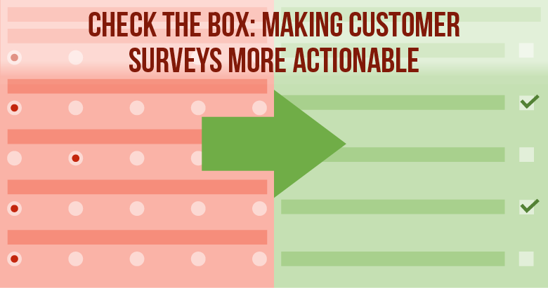 Check the Box: Making Customer Experience Surveys More Actionable